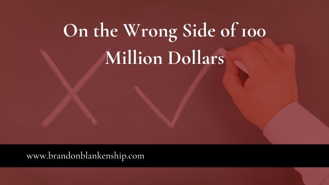 On the Wrong Side of 100 Million Dollars