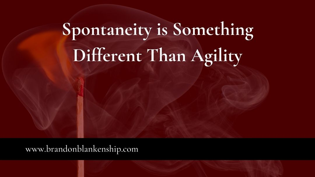 Spontaneity is Something Different Than Agility