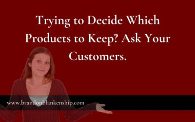 Trying to Decide Which Products to Keep? Ask Your Customers.