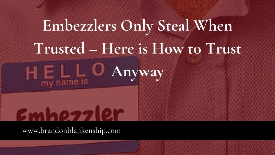 Embezzlers only steal when trusted and they don't wear name tags