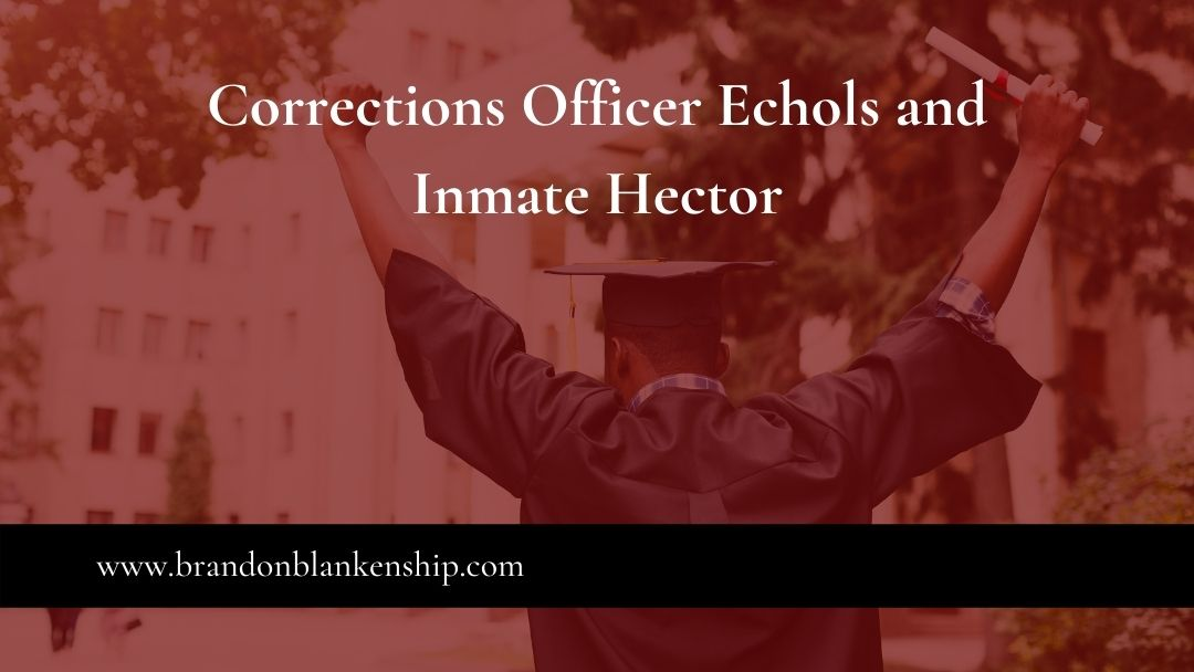 Corrections Officer Echols and Inmate Hector
