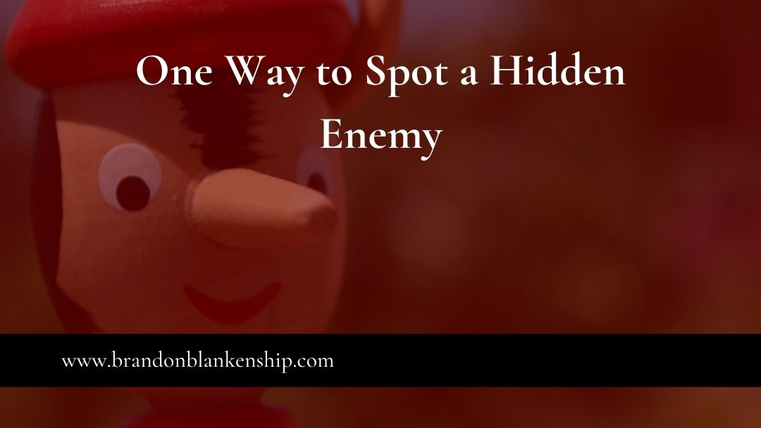 One Way to Spot a Hidden Enemy is to watch this growing nose