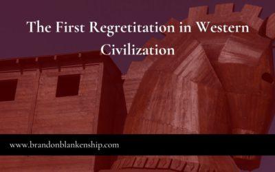 The First Regretitation in Western Civilization