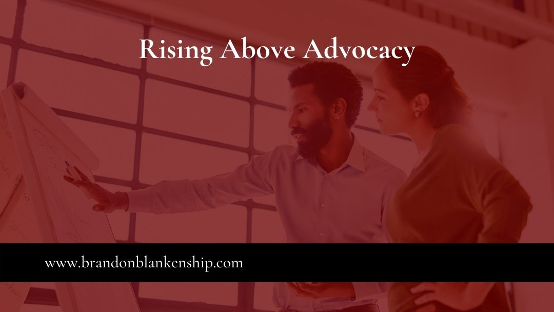 Rising above advocacy